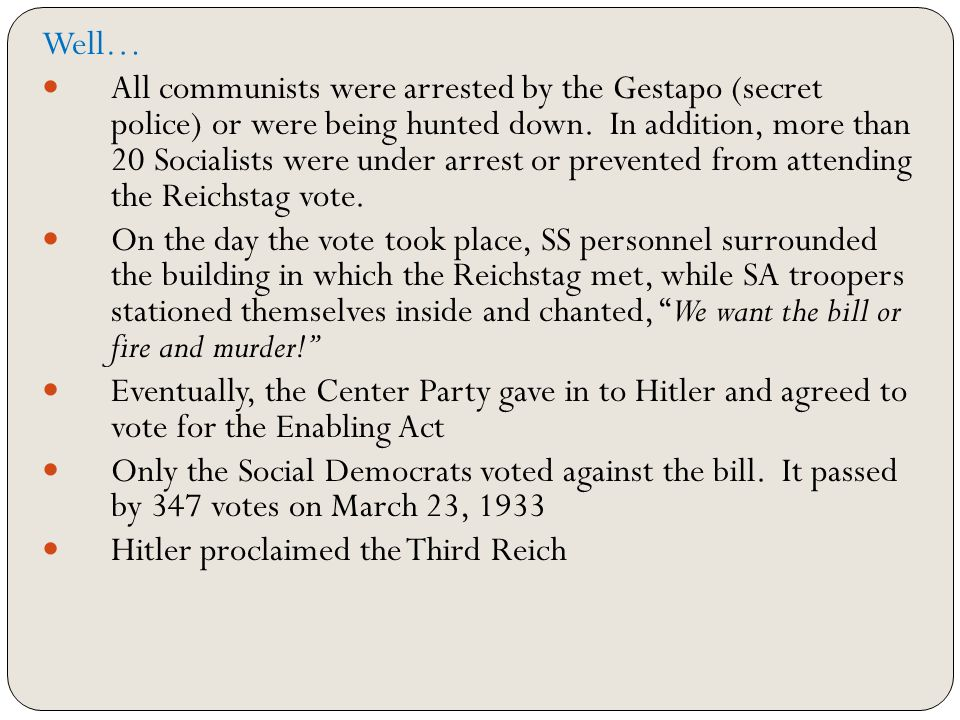 Well… All communists were arrested by the Gestapo (secret police) or were being hunted down. In addition, more than 20 Socialists were under arrest or