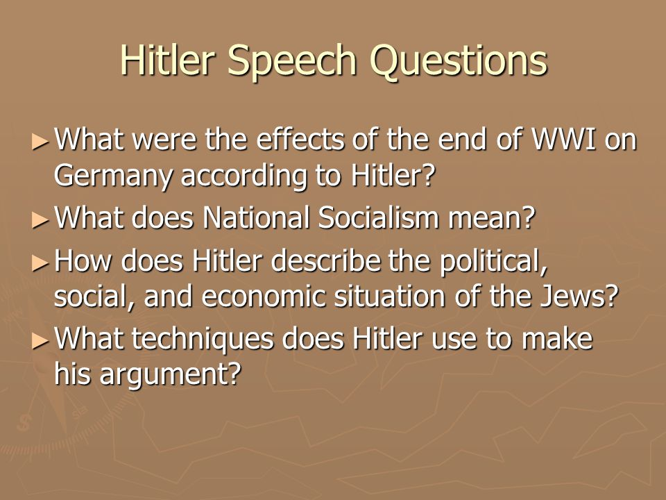 Hitler Speech Questions ► What were the effects of the end of WWI on Germany according to Hitler? ► What does National Socialism mean? ► How does Hitl