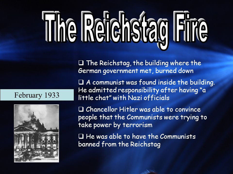  The Reichstag, the building where the German government met, burned down  A communist was found inside the building.