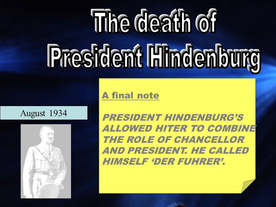 August 1934 A final note PRESIDENT HINDENBURG'S ALLOWED HITER TO COMBINE THE ROLE OF CHANCELLOR AND PRESIDENT.