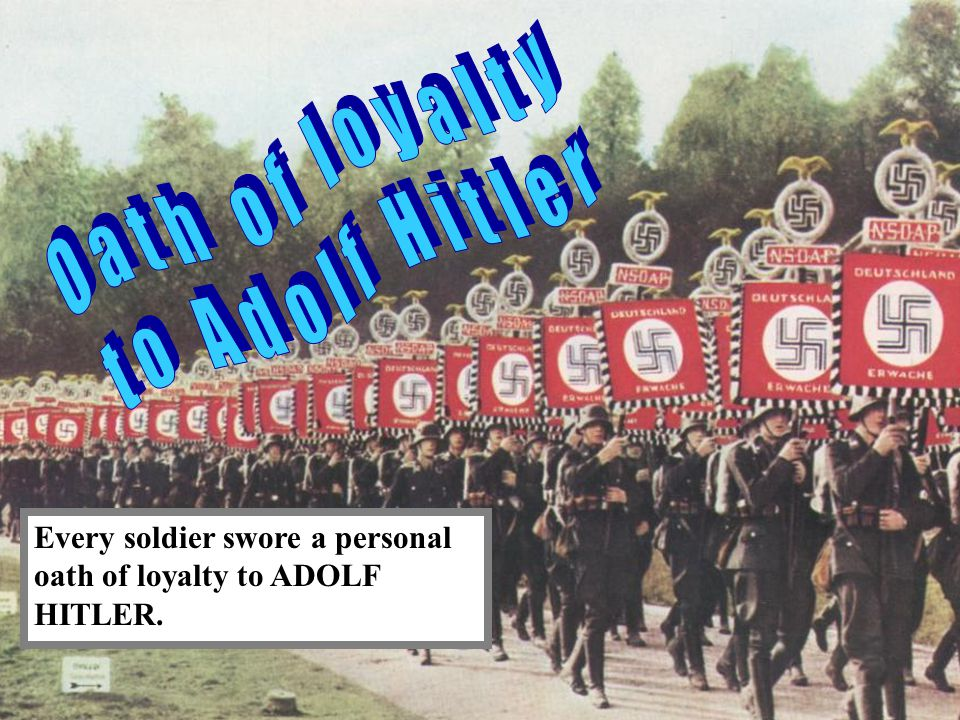 Every soldier swore a personal oath of loyalty to ADOLF HITLER.