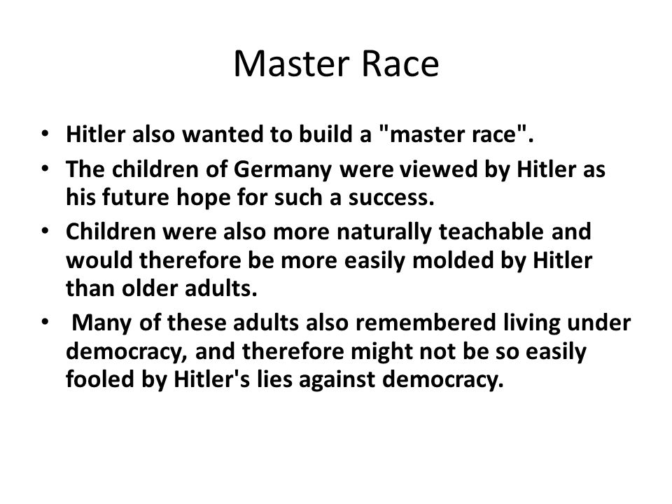 Children as an Asset to the Master Race Children could also be a future asset in his war efforts, since Germany was still a small country going up against the combined military forces of most of the world.