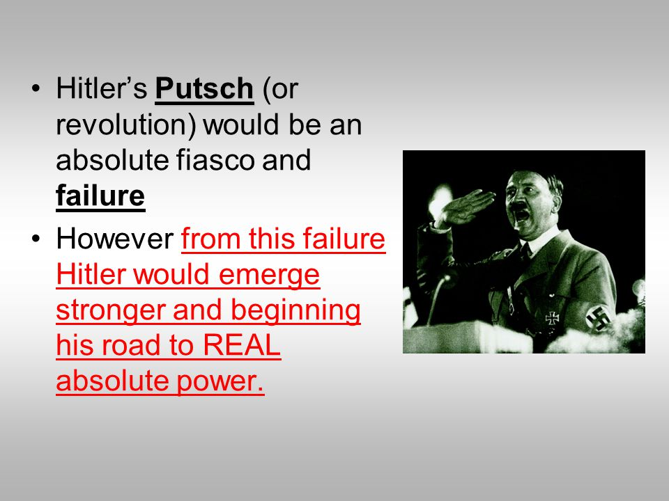 PutschHitler's Putsch (or revolution) would be an absolute fiasco and failure However from this failure Hitler would emerge stronger and beginning his