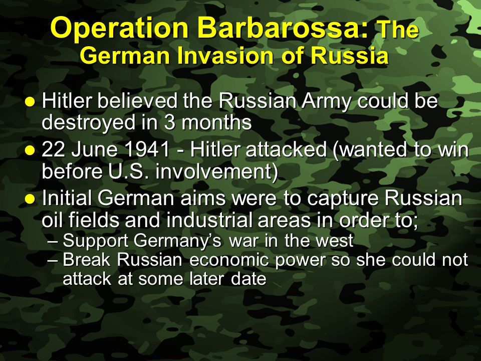 Slide 23 Operation Barbarossa: The German Invasion of Russia Hitler believed the Russian Army could be destroyed in 3 months Hitler believed the Russian Army could be destroyed in 3 months 22 June 1941 - Hitler attacked (wanted to win before U.S.