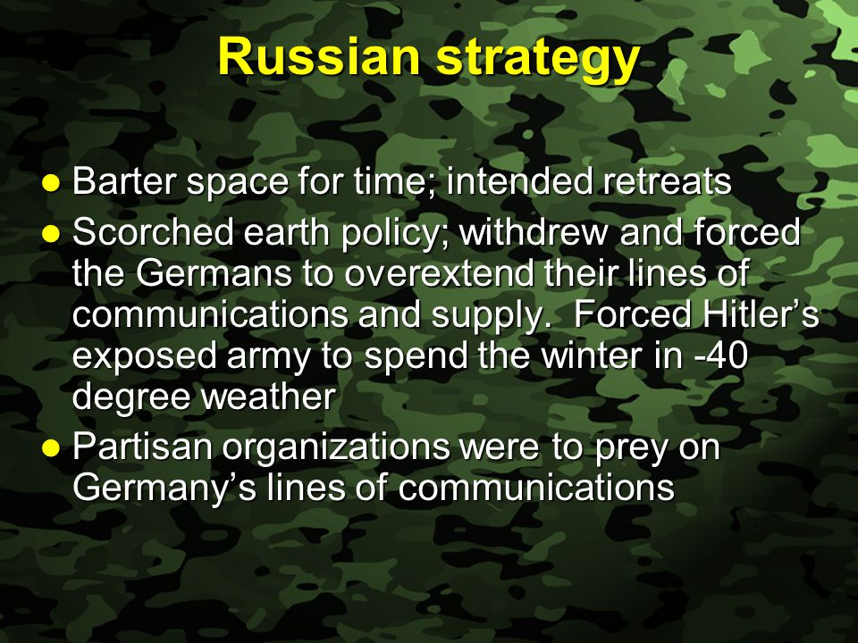 Slide 26 Russian strategy Barter space for time; intended retreats Barter space for time; intended retreats Scorched earth policy; withdrew and forced the Germans to overextend their lines of communications and supply.