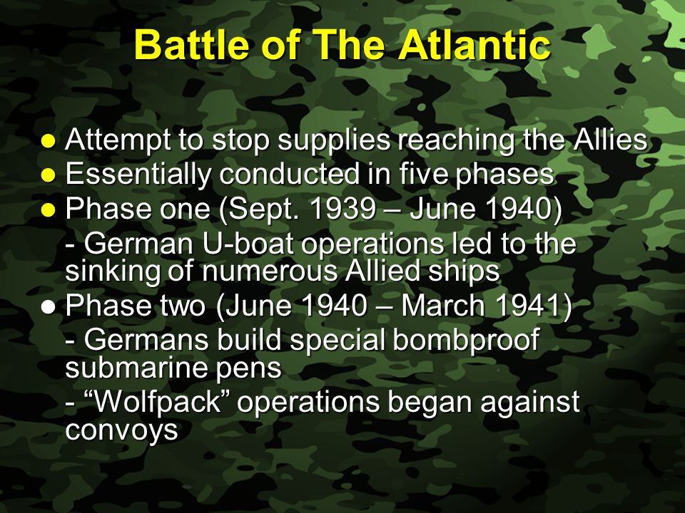 Slide 31 Battle of The Atlantic Attempt to stop supplies reaching the Allies Attempt to stop supplies reaching the Allies Essentially conducted in five phases Essentially conducted in five phases Phase one (Sept.