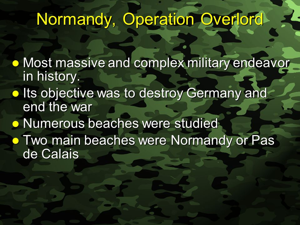 Slide 43 Normandy, Operation Overlord Most massive and complex military endeavor in history.
