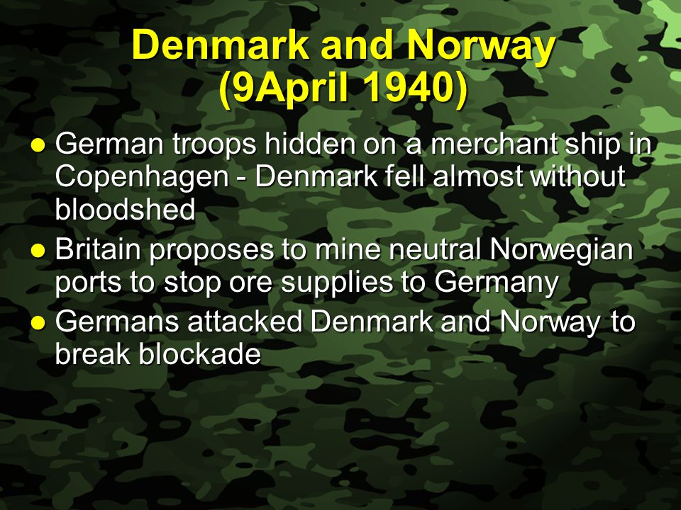 Slide 10 German invasion of Norway Merchant ships carried hidden German soldiers Merchant ships carried hidden German soldiers Air attacks and airborne landings Air attacks and airborne landings Allies (France and Britain) fought tenaciously alongside the Norwegians but later withdrew - Norway quickly fell Allies (France and Britain) fought tenaciously alongside the Norwegians but later withdrew - Norway quickly fell