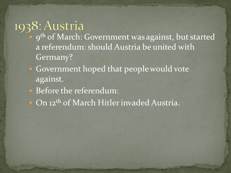 It took Hitler 3 days to take over Austria.Then his army organised the referendum.