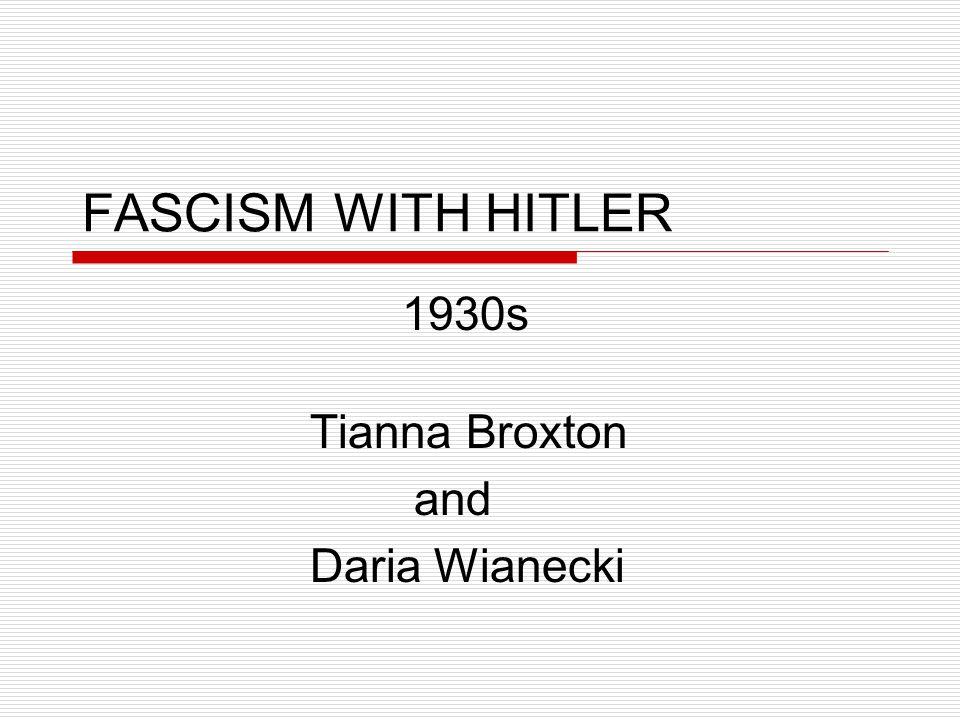 FASCISM WITH HITLER 1930s Tianna Broxton and Daria Wianecki