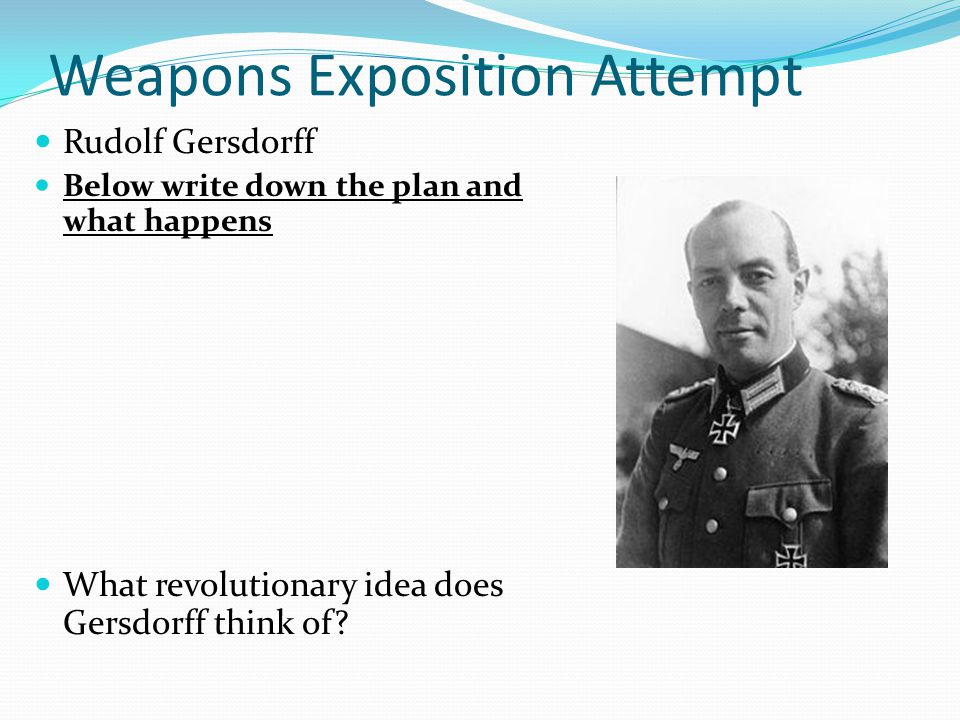 Weapons Exposition Attempt Rudolf Gersdorff Below write down the plan and what happens What revolutionary idea does Gersdorff think of