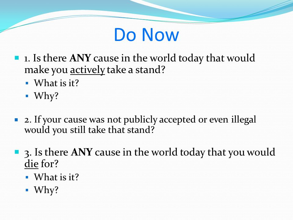 Do Now  1. Is there ANY cause in the world today that would make you actively take a stand.