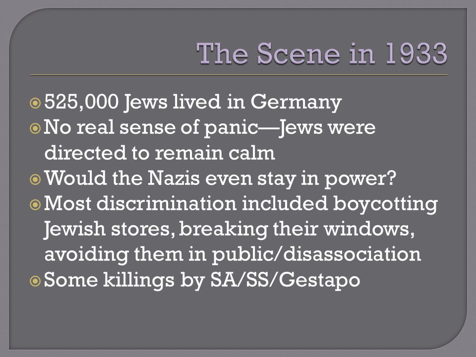  525,000 Jews lived in Germany  No real sense of panic—Jews were directed to remain calm  Would the Nazis even stay in power.