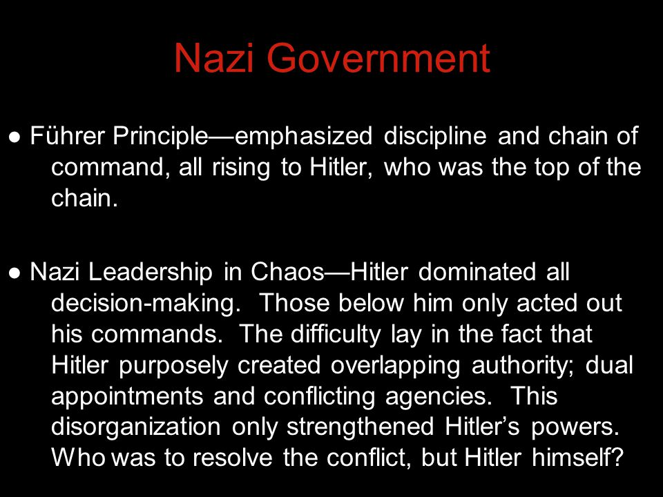 Nazi Government ● Führer Principle—emphasized discipline and chain of command, all rising to Hitler, who was the top of the chain.