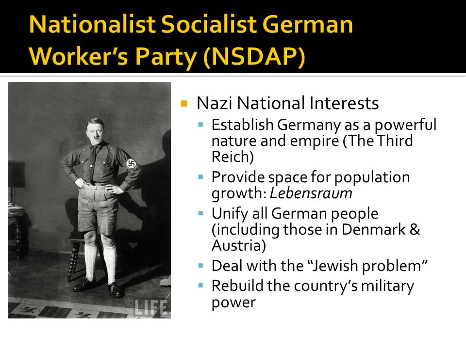  Nazi National Interests  Establish Germany as a powerful nature and empire (The Third Reich)  Provide space for population growth: Lebensraum  Unify all German people (including those in Denmark & Austria)  Deal with the Jewish problem  Rebuild the country's military power