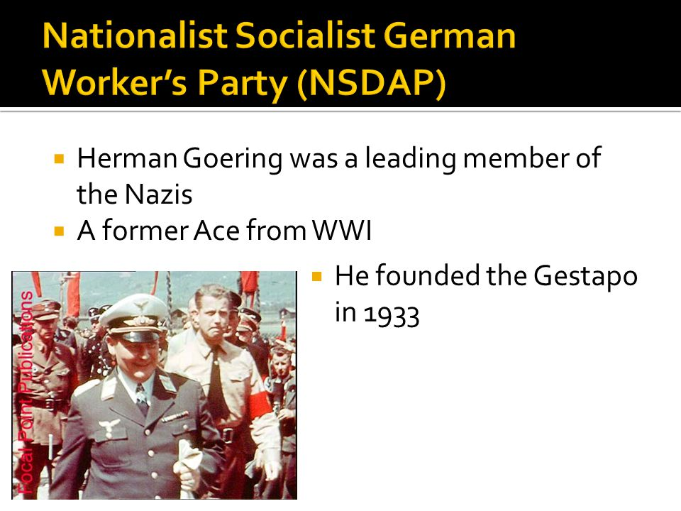  Herman Goering was a leading member of the Nazis  A former Ace from WWI  He founded the Gestapo in 1933