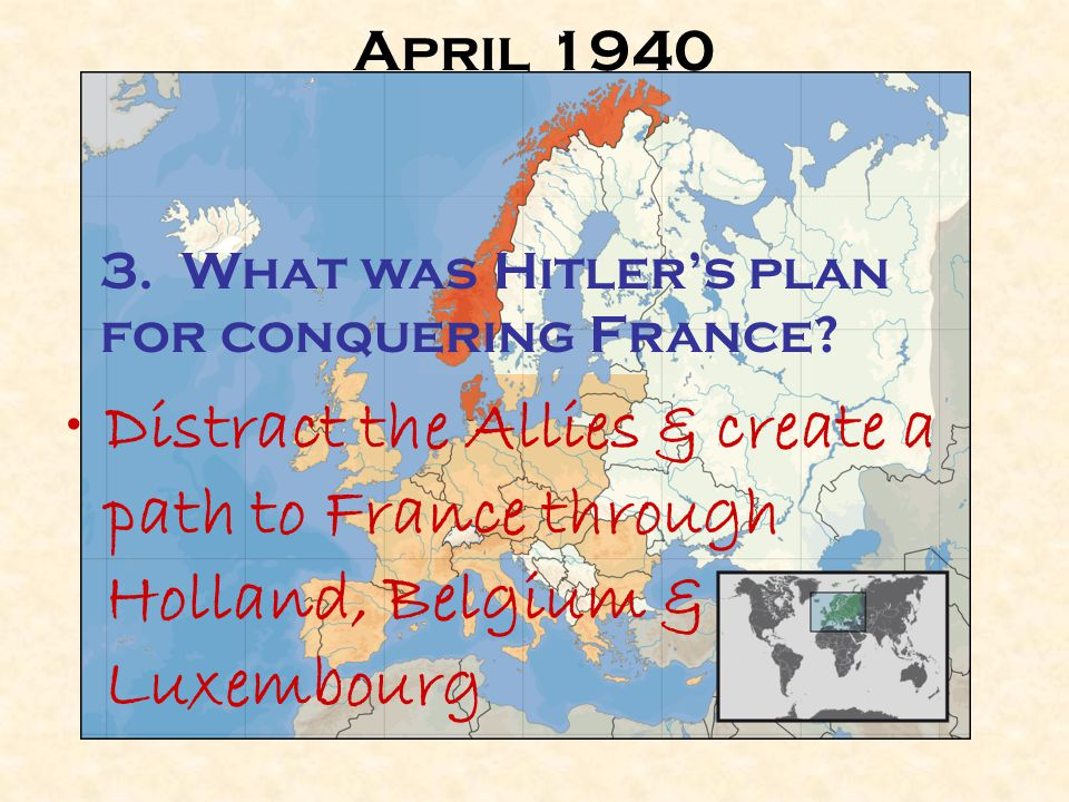 April 1940 Hitler invades Denmark & Norway Distract the Allies & create a path to France through Holland, Belgium & Luxembourg 3.
