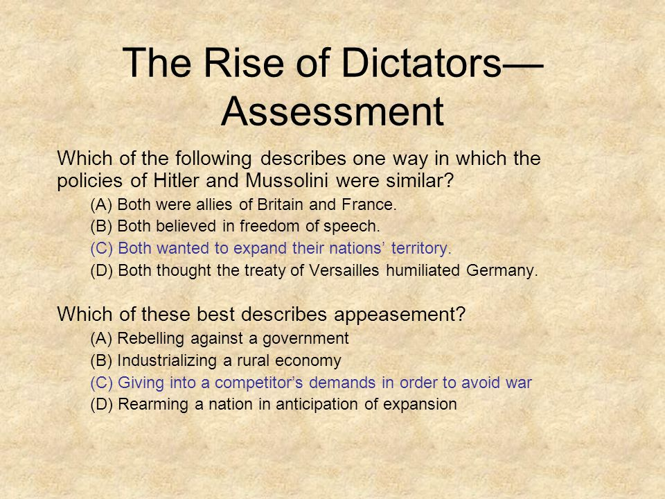 The Rise of Dictators— Assessment Which of the following describes one way in which the policies of Hitler and Mussolini were similar.