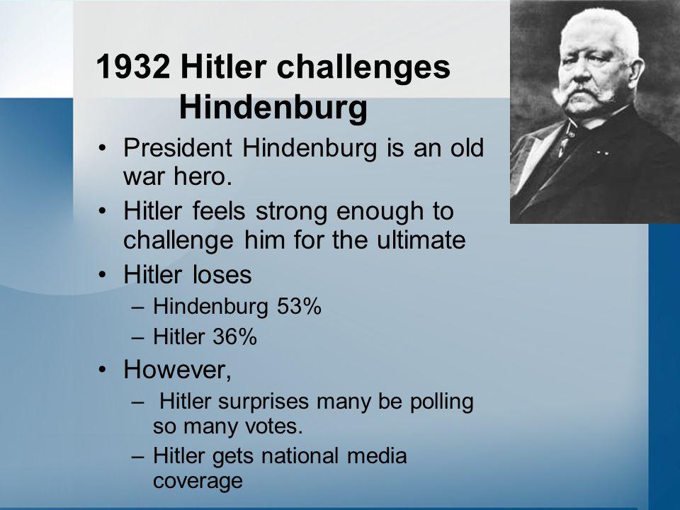 1932 Hitler challenges Hindenburg President Hindenburg is an old war hero.
