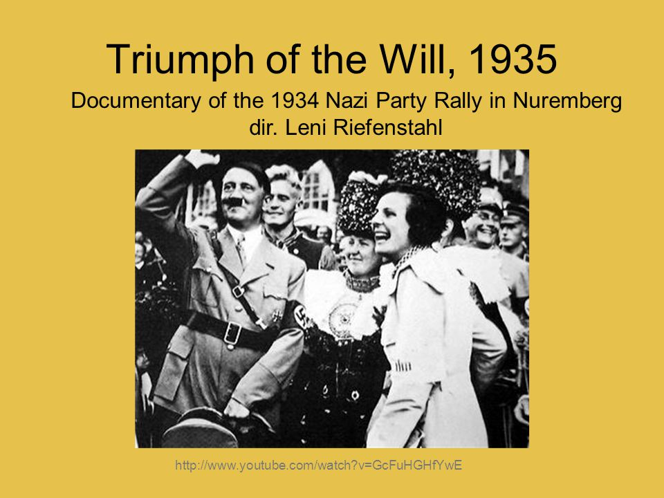 Triumph of the Will, 1935 Documentary of the 1934 Nazi Party Rally in Nuremberg dir. Leni Riefenstahl http://www.youtube.com/watch?v=GcFuHGHfYwE