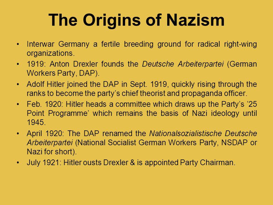 The Origins of Nazism Interwar Germany a fertile breeding ground for radical right-wing organizations. 1919: Anton Drexler founds the Deutsche Arbeite