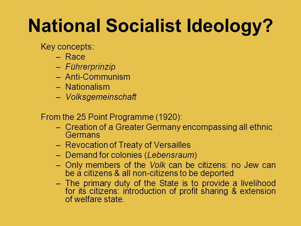 National Socialist Ideology? Key concepts: –Race –Führerprinzip –Anti-Communism –Nationalism –Volksgemeinschaft From the 25 Point Programme (1920): –C