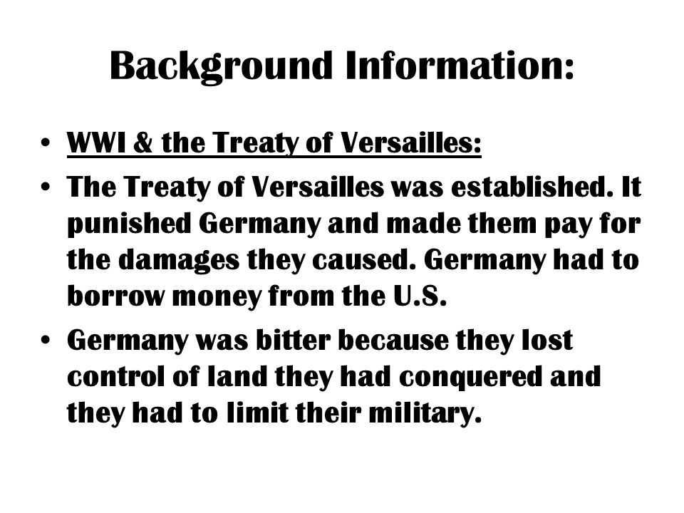 Background Information: WWI & the Treaty of Versailles: The Treaty of Versailles was established.