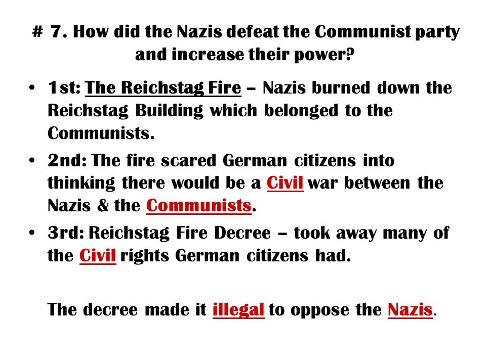 # 7. How did the Nazis defeat the Communist party and increase their power? 1st: The Reichstag Fire – Nazis burned down the Reichstag Building which b