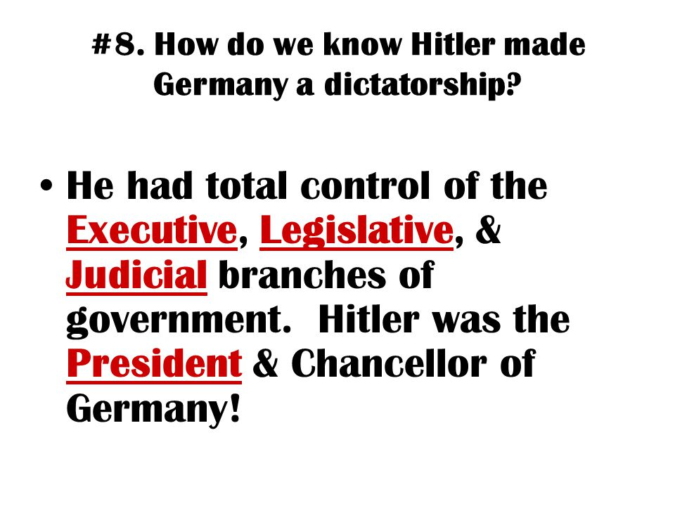#8.How do we know Hitler made Germany a dictatorship.