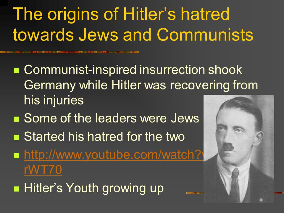 The origins of Hitler's hatred towards Jews and Communists Communist-inspired insurrection shook Germany while Hitler was recovering from his injuries