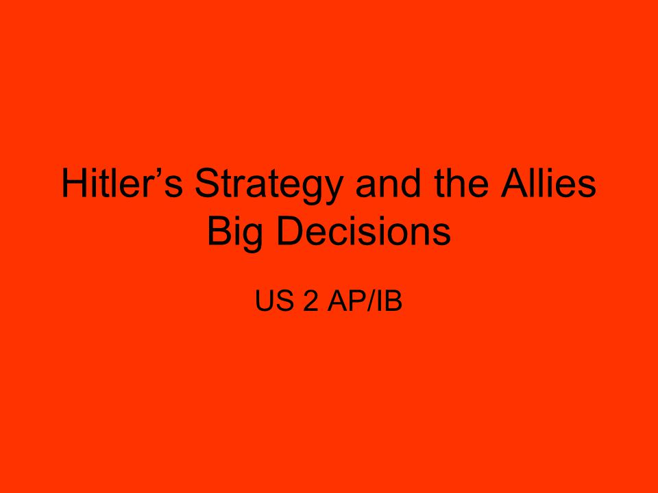 Hitler's Strategy and the Allies Big Decisions US 2 AP/IB