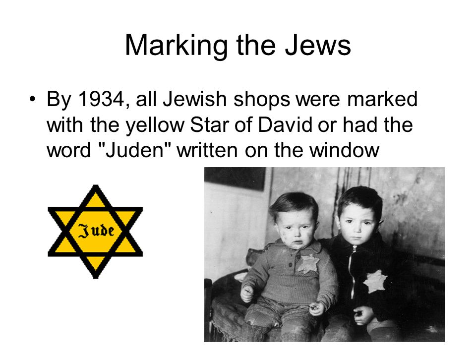 Marking the Jews By 1934, all Jewish shops were marked with the yellow Star of David or had the word