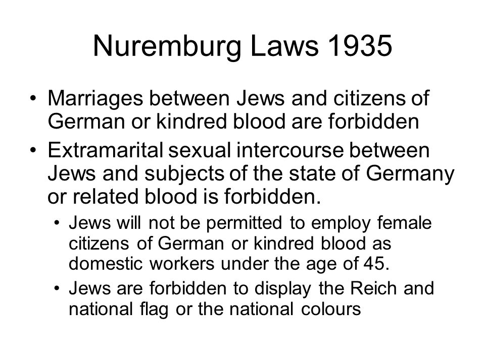 Nuremburg Laws 1935 Marriages between Jews and citizens of German or kindred blood are forbidden Extramarital sexual intercourse between Jews and subj