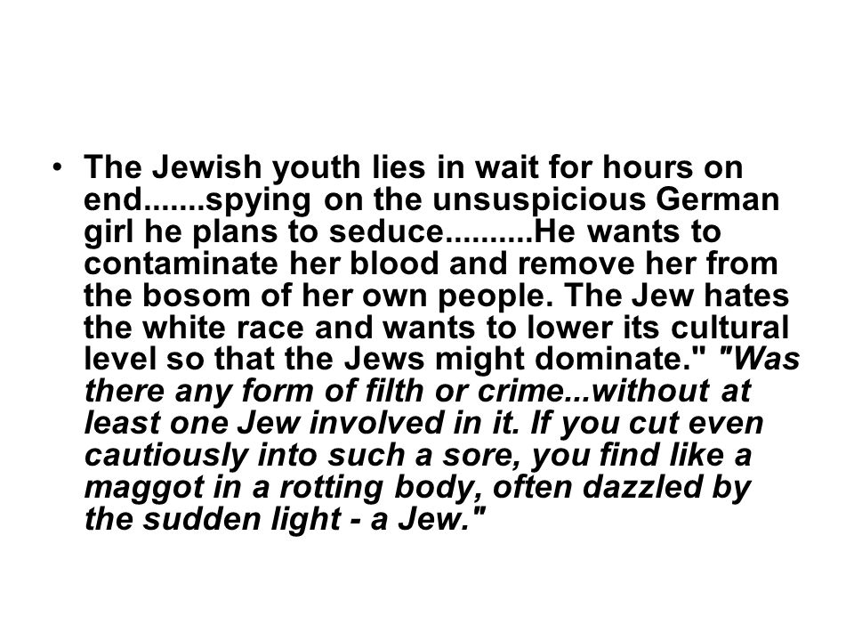 The Jewish youth lies in wait for hours on end.......spying on the unsuspicious German girl he plans to seduce..........He wants to contaminate her bl