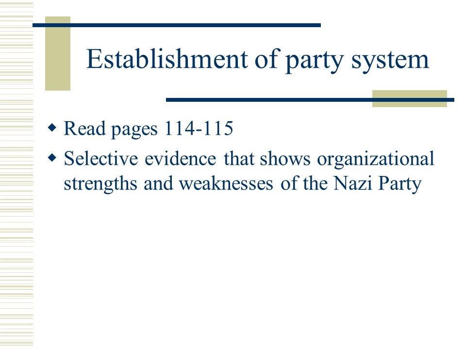 Establishment of party system  Read pages 114-115  Selective evidence that shows organizational strengths and weaknesses of the Nazi Party