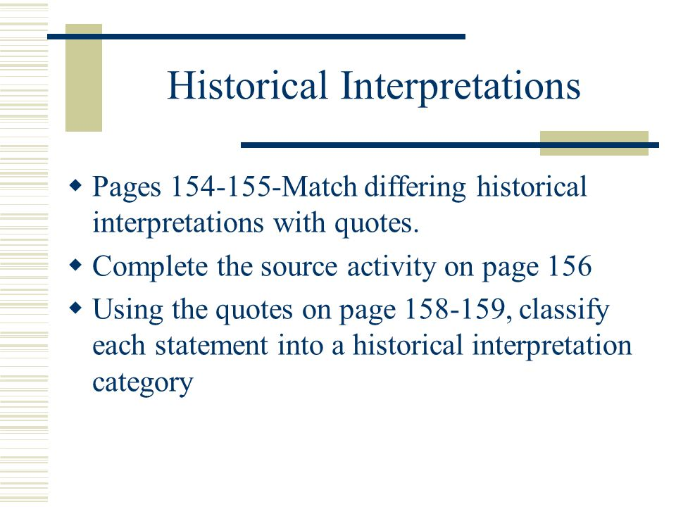 Historical Interpretations  Pages 154-155-Match differing historical interpretations with quotes.