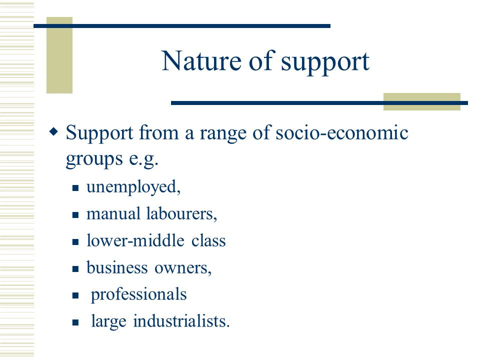 Nature of support  Support from a range of socio-economic groups e.g.