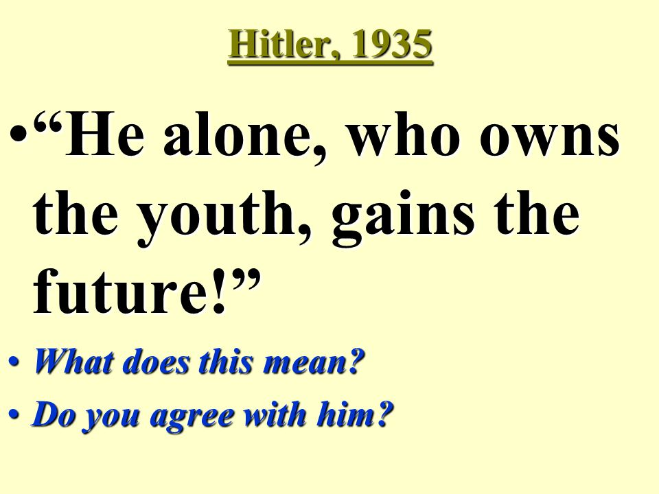 """Hitler, 1935 """"He alone, who owns the youth, gains the future!""""""""He alone, who owns the youth, gains the future!"""" What does this mean?What does this mea"""