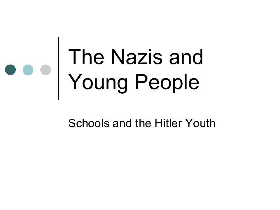 The Nazis and Young People Schools and the Hitler Youth