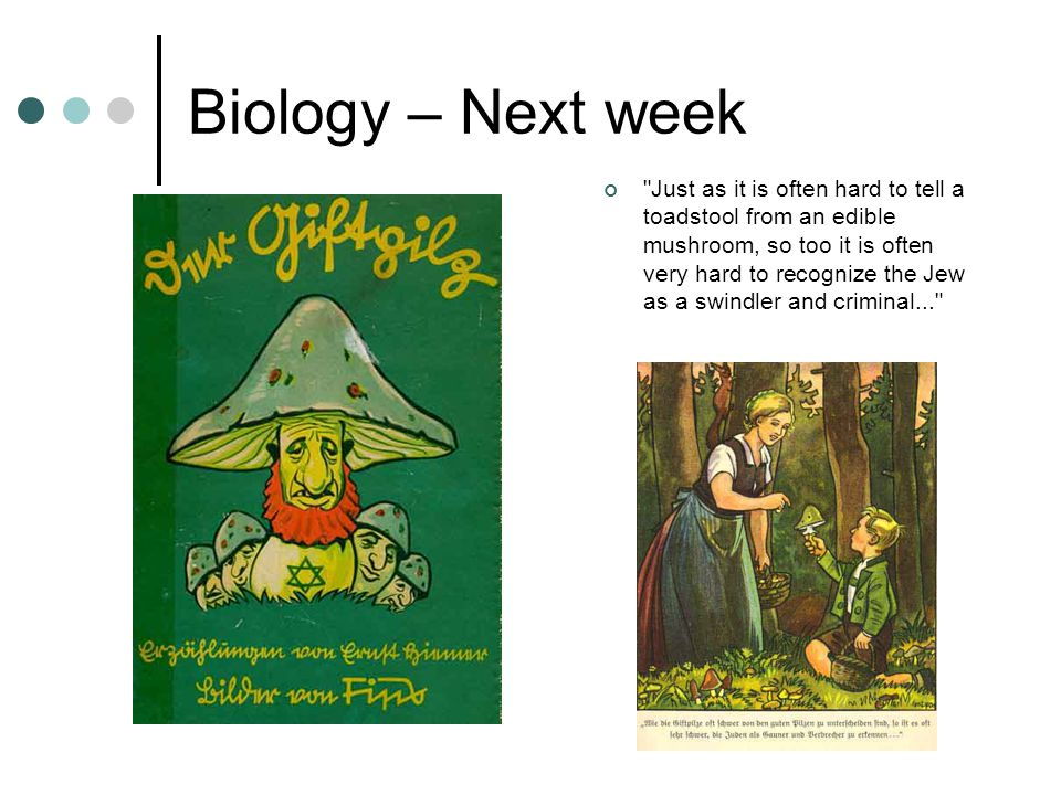 Biology – Next week Just as it is often hard to tell a toadstool from an edible mushroom, so too it is often very hard to recognize the Jew as a swindler and criminal...