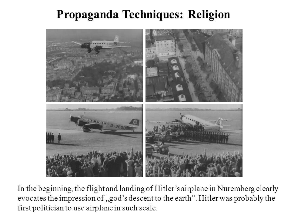 "Propaganda Techniques: Religion In the beginning, the flight and landing of Hitler's airplane in Nuremberg clearly evocates the impression of ""god's d"