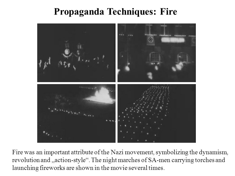 "Propaganda Techniques: Fire Fire was an important attribute of the Nazi movement, symbolizing the dynamism, revolution and ""action-style"". The night m"
