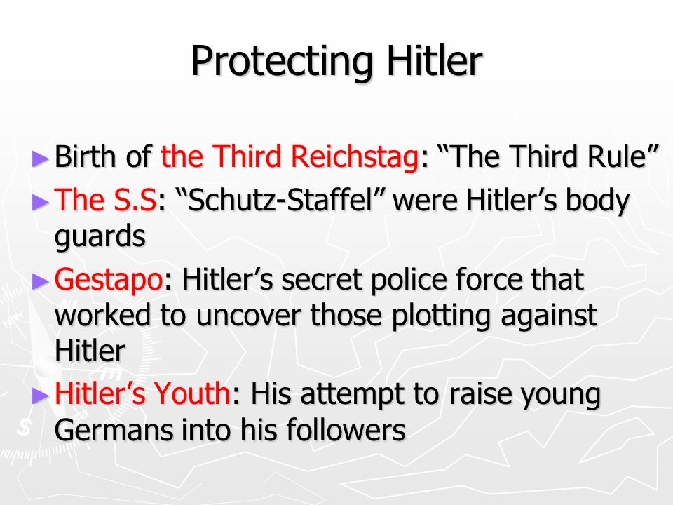 Protecting Hitler ► Birth of the Third Reichstag: The Third Rule ► The S.S: Schutz-Staffel were Hitler's body guards ► Gestapo: Hitler's secret police force that worked to uncover those plotting against Hitler ► Hitler's Youth: His attempt to raise young Germans into his followers