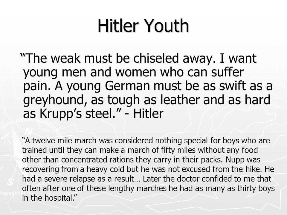 Hitler Youth The weak must be chiseled away.I want young men and women who can suffer pain.