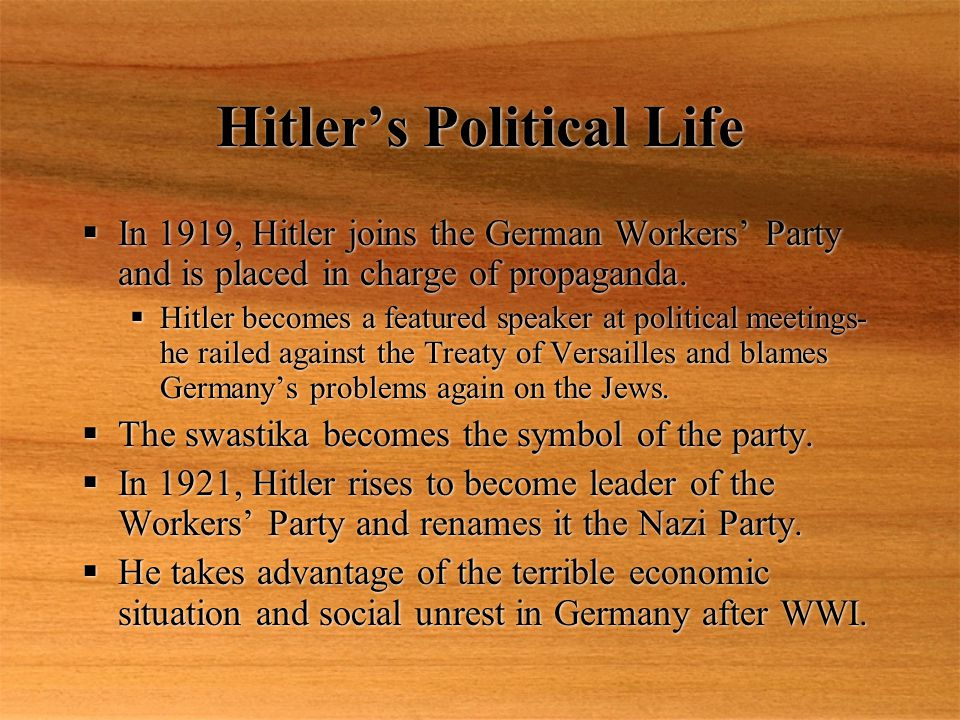 Hitler's Political Life  In 1919, Hitler joins the German Workers' Party and is placed in charge of propaganda.
