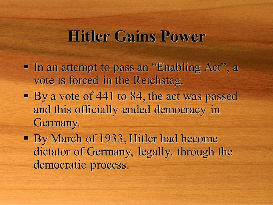 Hitler Gains Power  In an attempt to pass an Enabling Act , a vote is forced in the Reichstag.