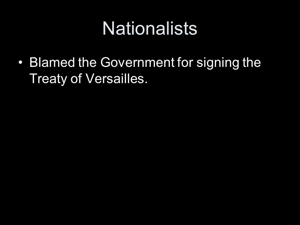 Nationalists Blamed the Government for signing the Treaty of Versailles.