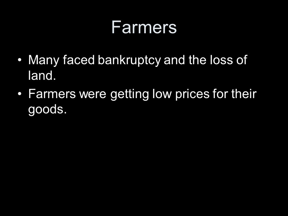 Farmers Many faced bankruptcy and the loss of land.