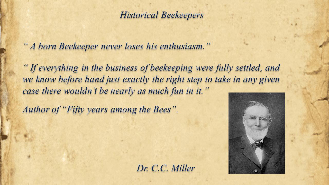 "Historical Beekeepers Dr. C.C. Miller "" A born Beekeeper never loses his enthusiasm."" "" If everything in the business of beekeeping were fully settled"