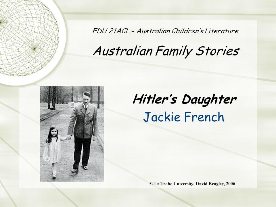EDU 21ACL – Australian Children's Literature Australian Family Stories Hitler's Daughter Jackie French © La Trobe University, David Beagley, 2006